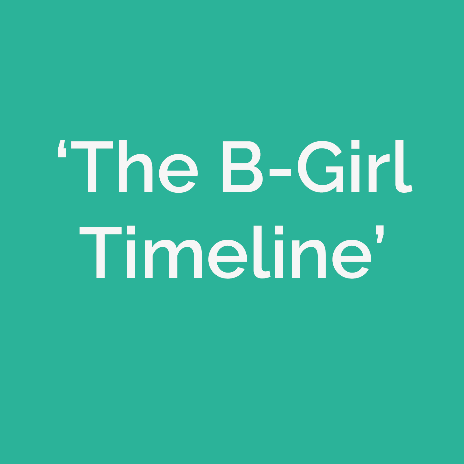 The BGirl Timeline!